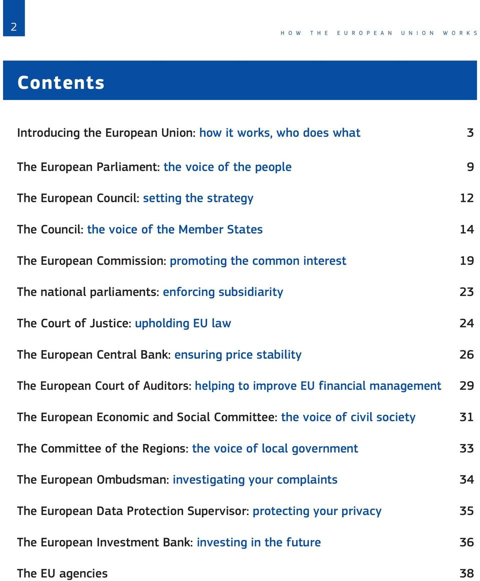 Justice: upholding EU law 24 The European Central Bank: ensuring price stability 26 The European Court of Auditors: helping to improve EU financial management 29 The European Economic and Social