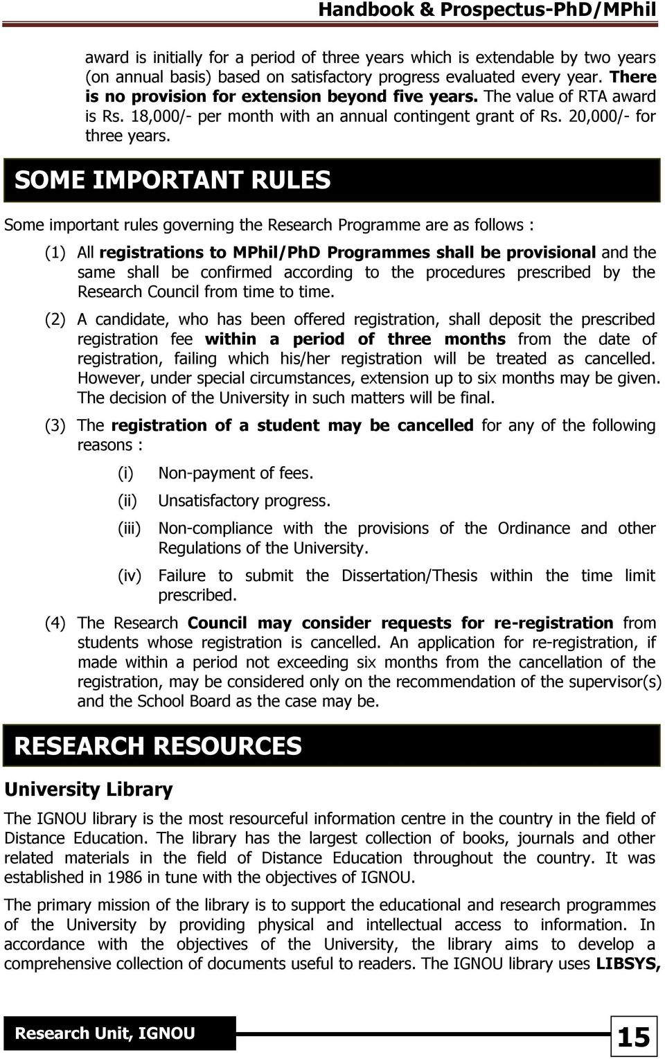 SOME IMPORTANT RULES Some important rules governing the Research Programme are as follows : (1) All registrations to MPhil/PhD Programmes shall be provisional and the same shall be confirmed