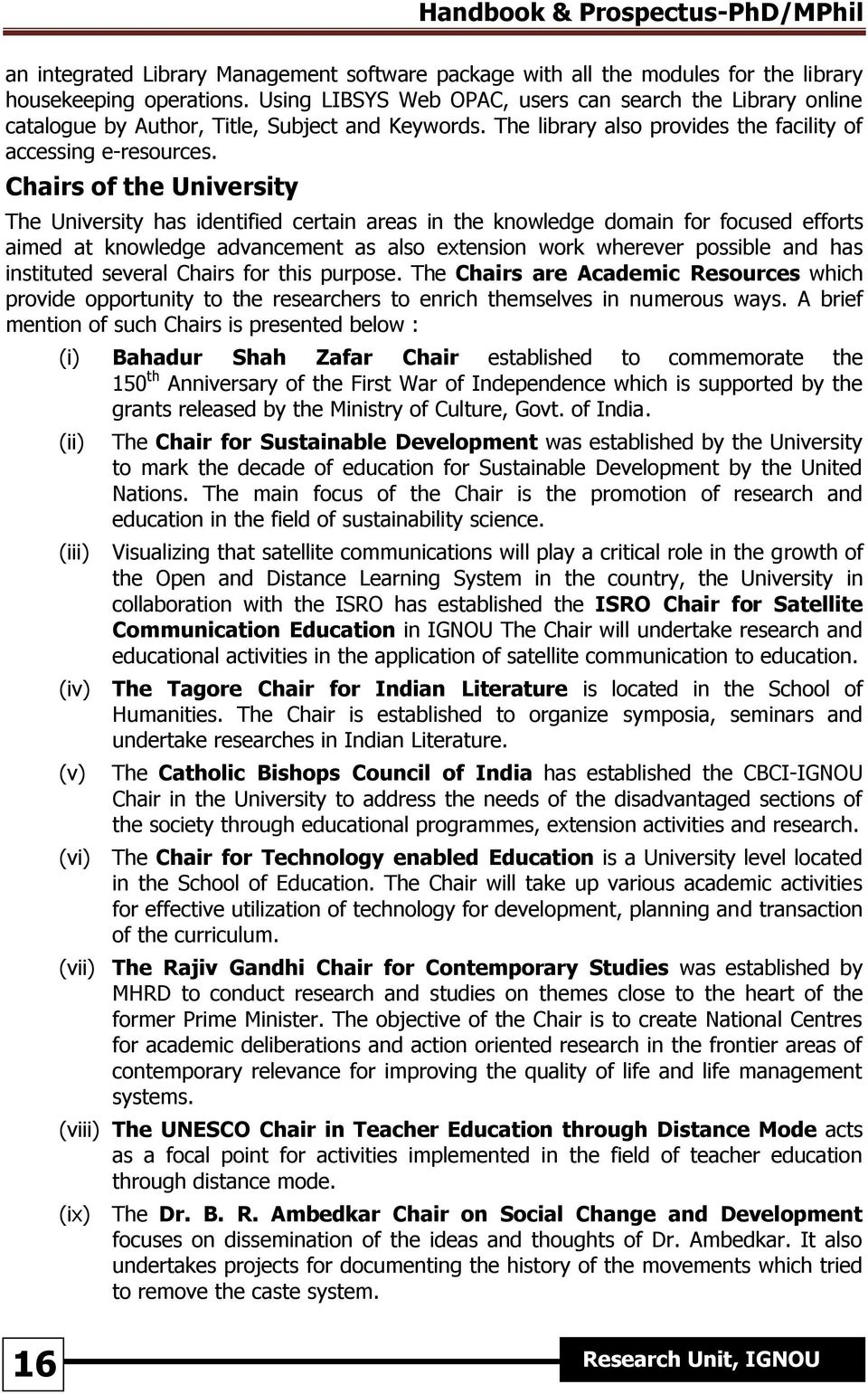 Chairs of the University The University has identified certain areas in the knowledge domain for focused efforts aimed at knowledge advancement as also extension work wherever possible and has