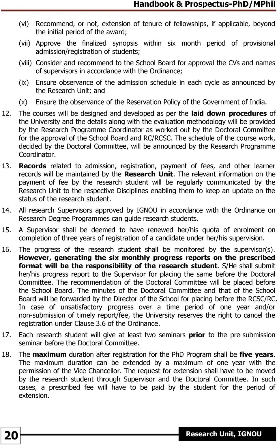admission schedule in each cycle as announced by the Research Unit; and (x) Ensure the observance of the Reservation Policy of the Government of India. 12.