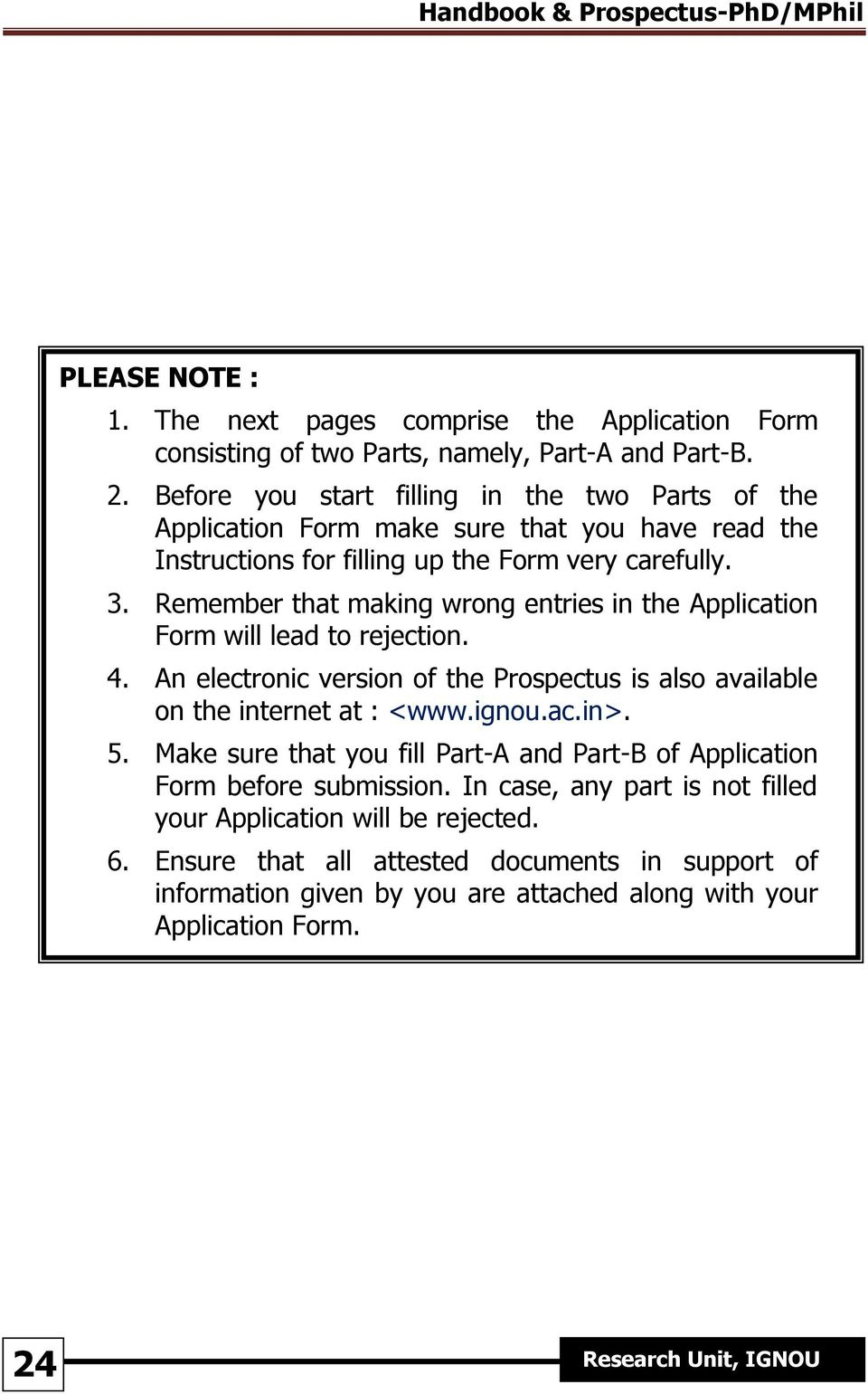 Remember that making wrong entries in the Application Form will lead to rejection. 4. An electronic version of the Prospectus is also available on the internet at : <www.ignou.ac.in>.