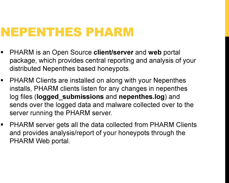 PHARM Clients are installed on along with your Nepenthes installs, PHARM clients listen for any changes in nepenthes log files