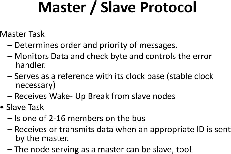 Serves as a reference with its clock base (stable clock necessary) Receives Wake- Up Break from slave