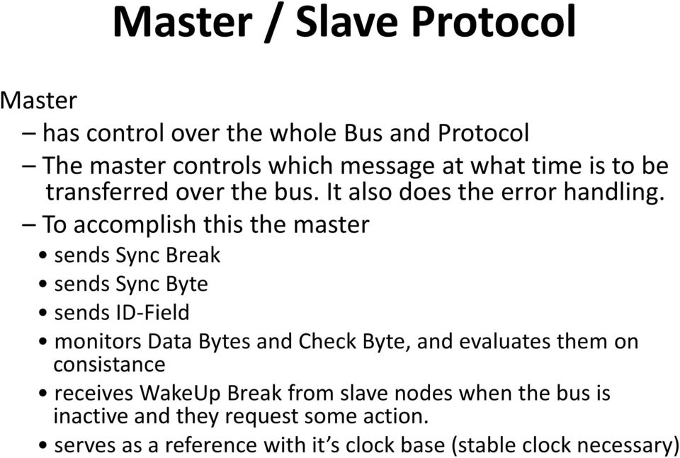 To accomplish this the master sends Sync Break sends Sync Byte sends ID-Field monitors Data Bytes and Check Byte, and