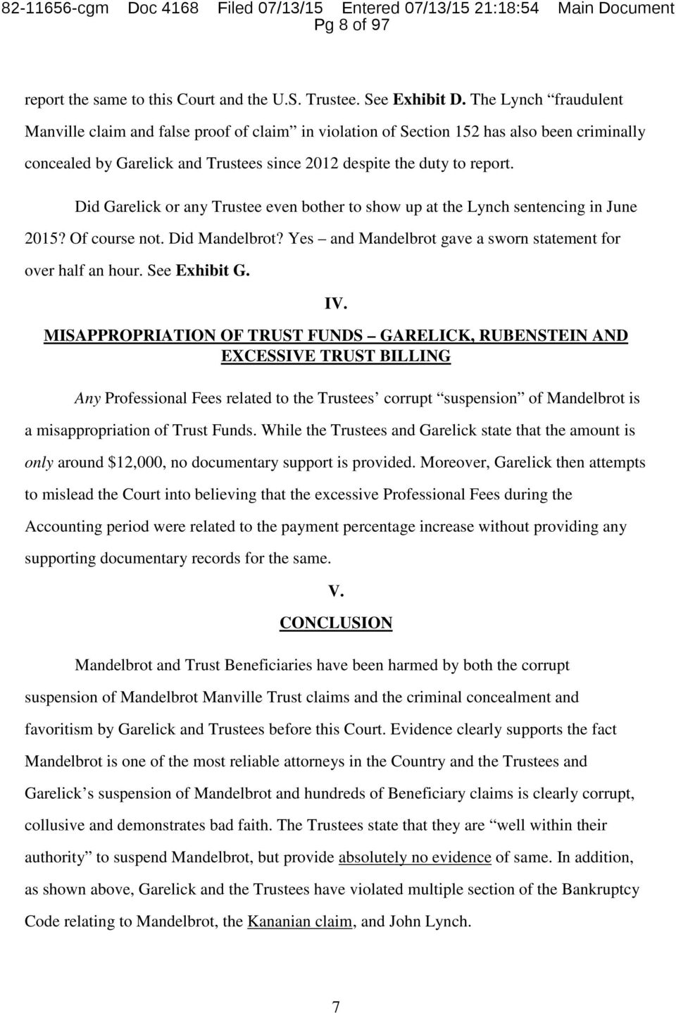 Did Garelick or any Trustee even bother to show up at the Lynch sentencing in June 2015? Of course not. Did Mandelbrot? Yes and Mandelbrot gave a sworn statement for over half an hour. See Exhibit G.