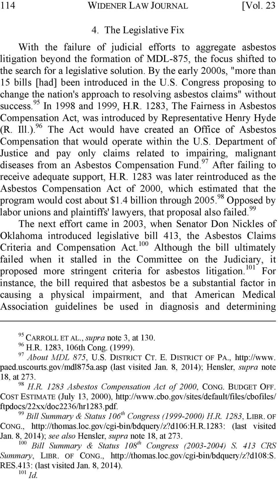 "By the early 2000s, ""more than 15 bills [had] been introduced in the U.S. Congress proposing to change the nation's approach to resolving asbestos claims"" without success. 95 In 1998 and 1999, H.R."