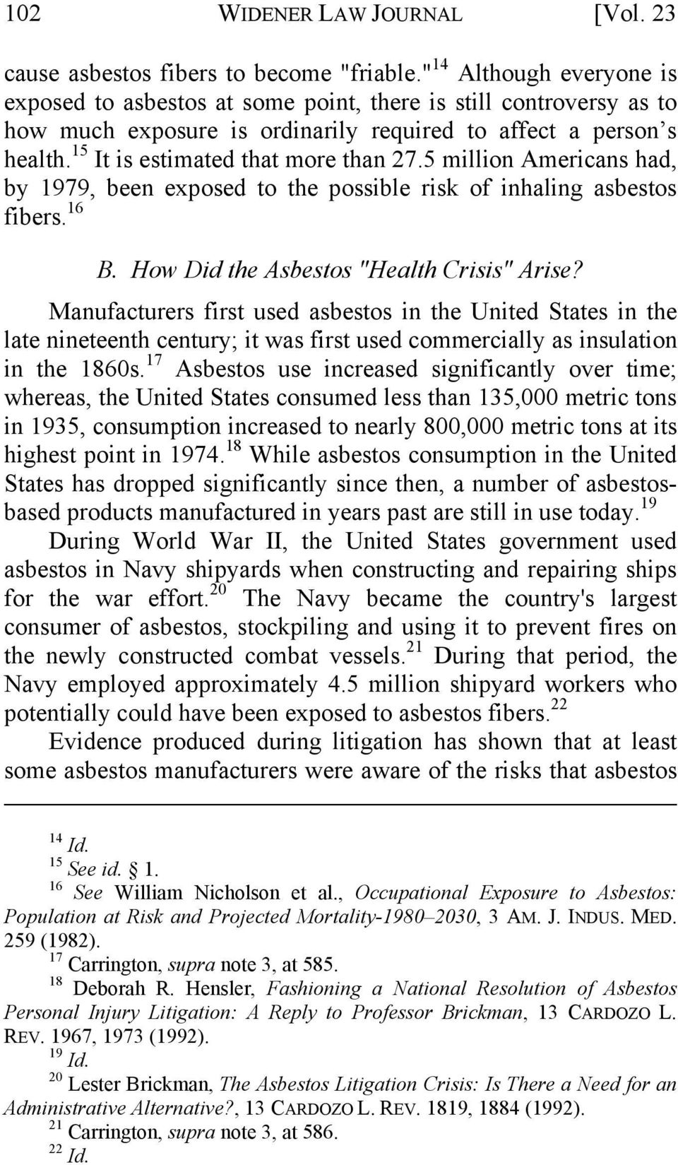 "15 It is estimated that more than 27.5 million Americans had, by 1979, been exposed to the possible risk of inhaling asbestos fibers. 16 B. How Did the Asbestos ""Health Crisis"" Arise?"
