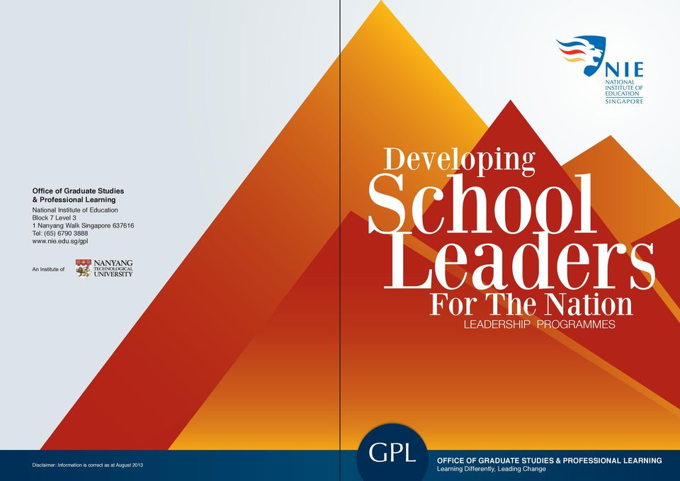 sg/gpl Developing School Leaders For The Nation LEADERSHIP PROGRAMMES Disclaimer: Information
