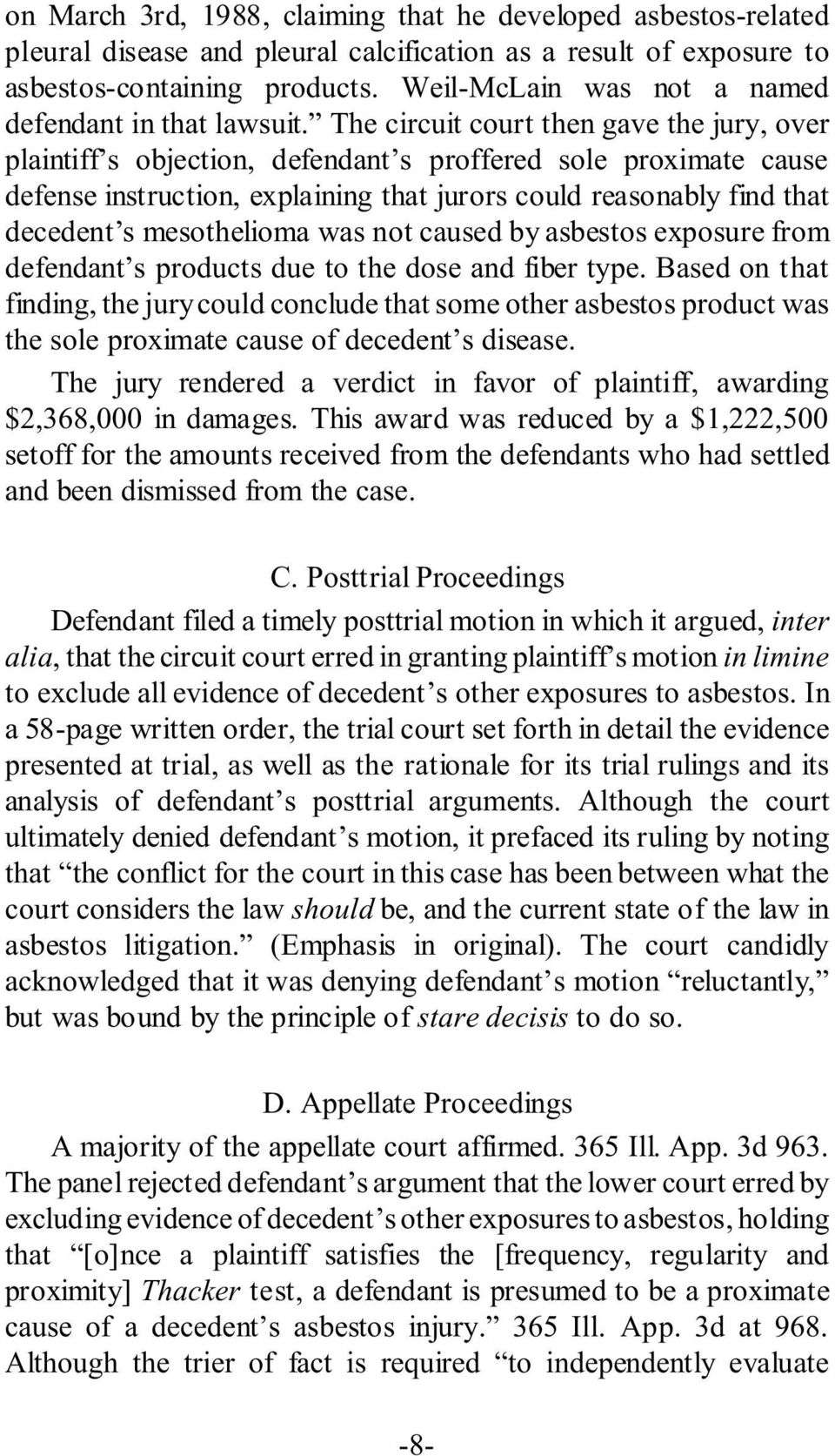 The circuit court then gave the jury, over plaintiff s objection, defendant s proffered sole proximate cause defense instruction, explaining that jurors could reasonably find that decedent s