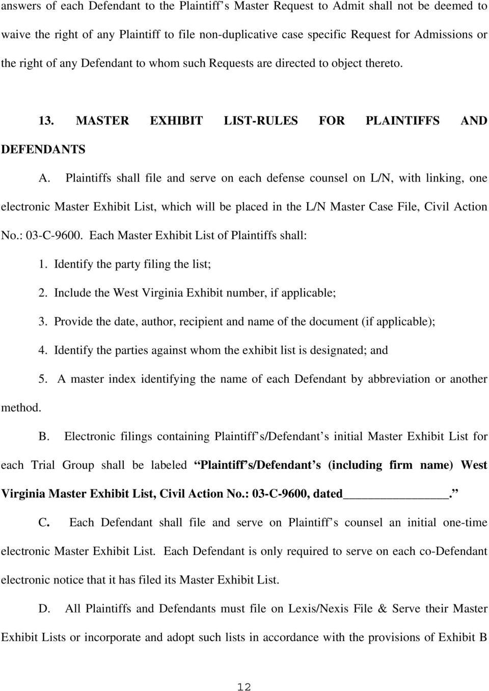 Plaintiffs shall file and serve on each defense counsel on L/N, with linking, one electronic Master Exhibit List, which will be placed in the L/N Master Case File, Civil Action No.: 03-C-9600.