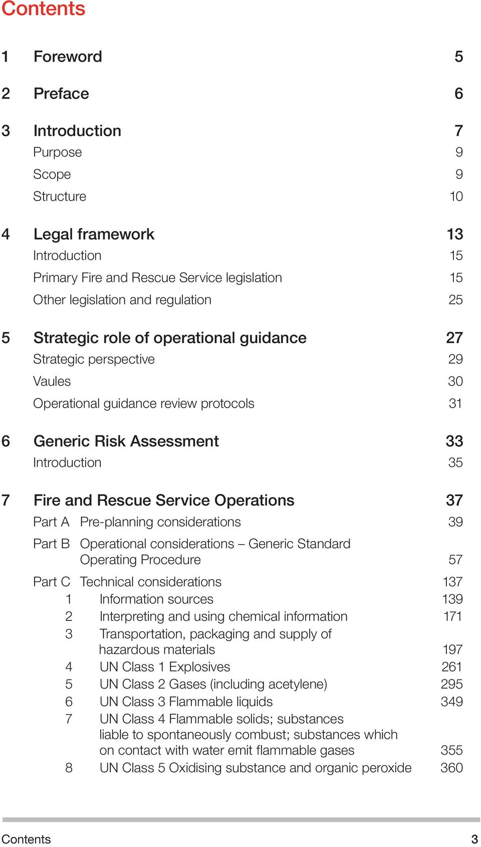 Operations 37 Part A Pre-planning considerations 39 Part B Operational considerations Generic Standard Operating Procedure 57 Part C Technical considerations 137 1 Information sources 139 2