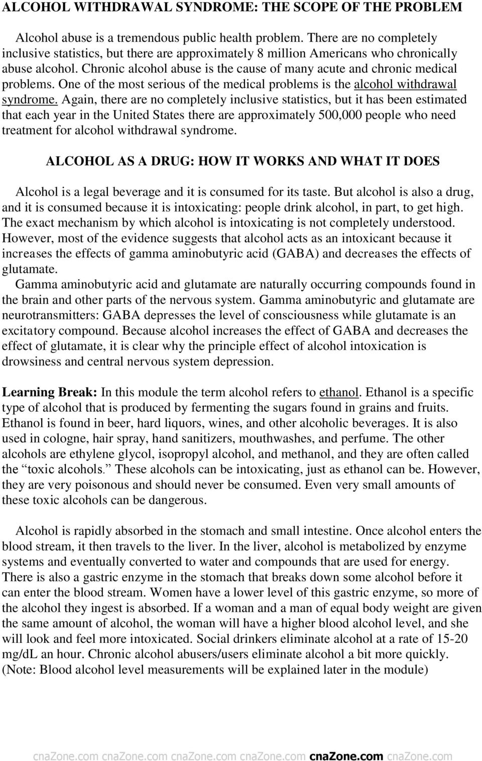Chronic alcohol abuse is the cause of many acute and chronic medical problems. One of the most serious of the medical problems is the alcohol withdrawal syndrome.
