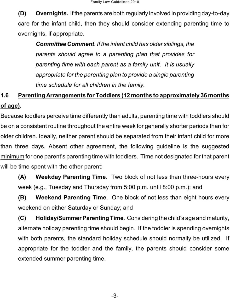 It is usually appropriate for the parenting plan to provide a single parenting  time schedule for