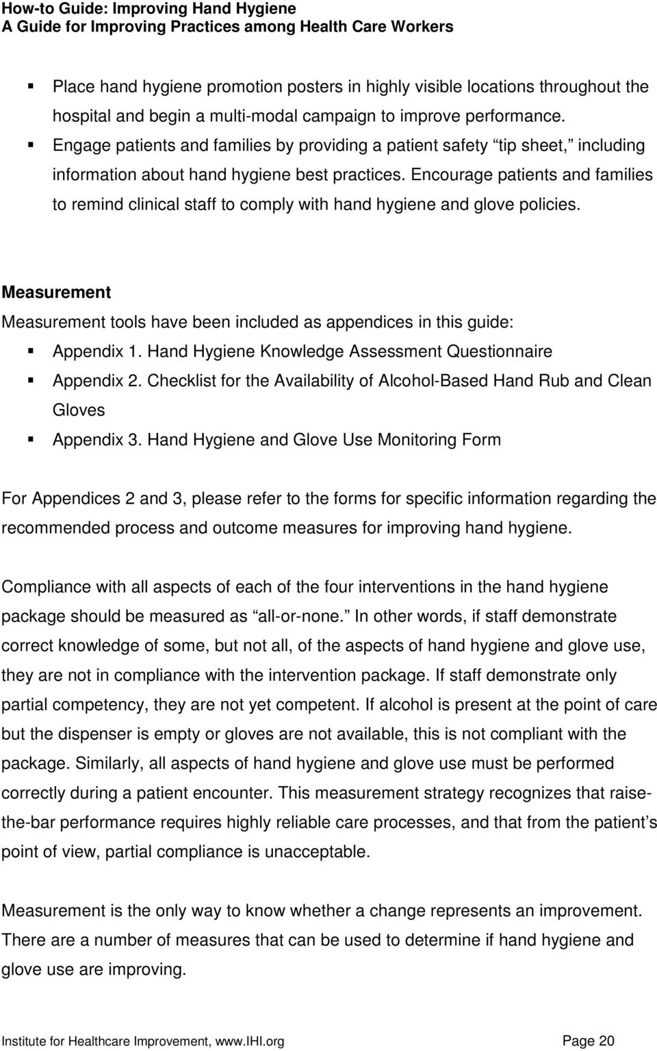 Encourage patients and families to remind clinical staff to comply with hand hygiene and glove policies. Measurement Measurement tools have been included as appendices in this guide: Appendix 1.