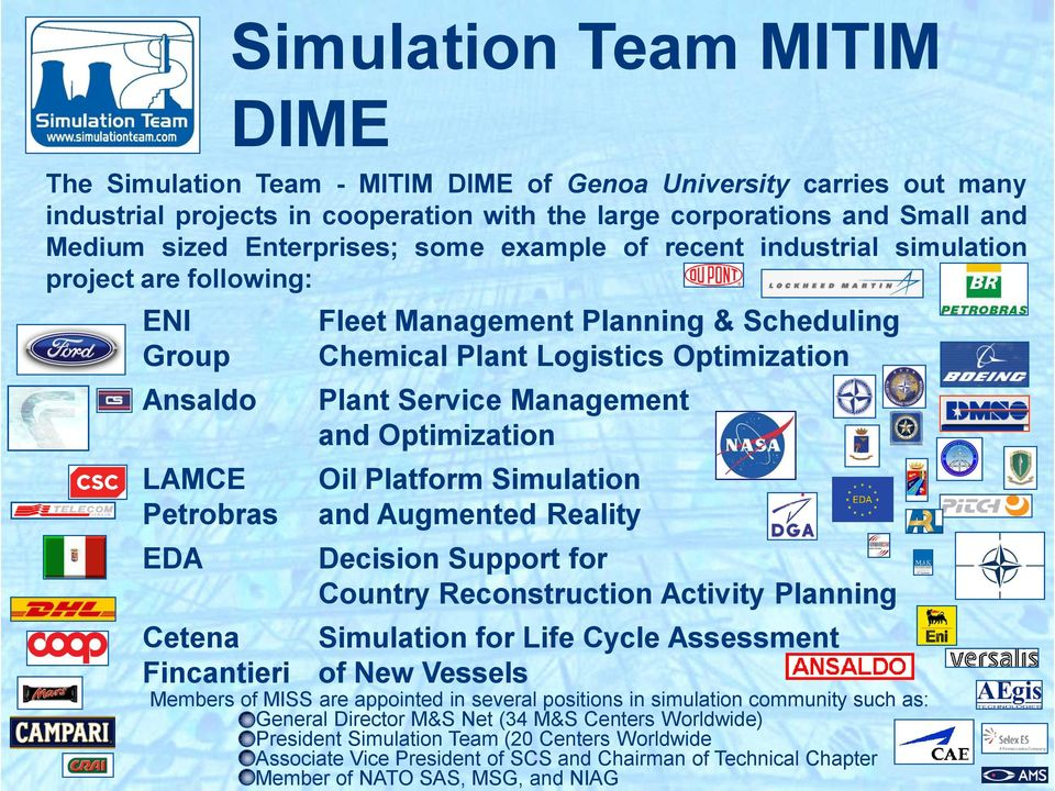 Management and Optimization Oil Platform Simulation and Augmented Reality Decision Support for Country Reconstruction Activity Planning Cetena Simulation for Life Cycle Assessment Fincantieri of New