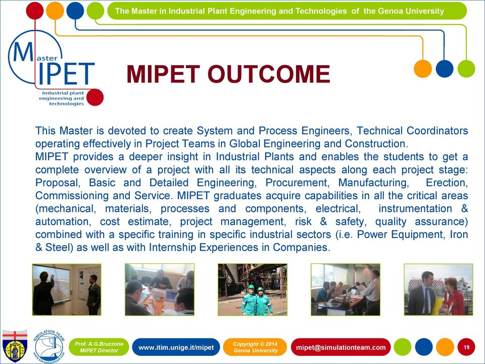 MIPET provides a deeper insight in Industrial Plants and enables the students to get a complete overview of a project with all its technical aspects along each project stage: Proposal, Basic and