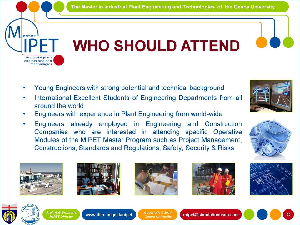 employed in Engineering and Construction Companies who are interested in attending specific Operative Modules of the MIPET Master Program such as Project Management,