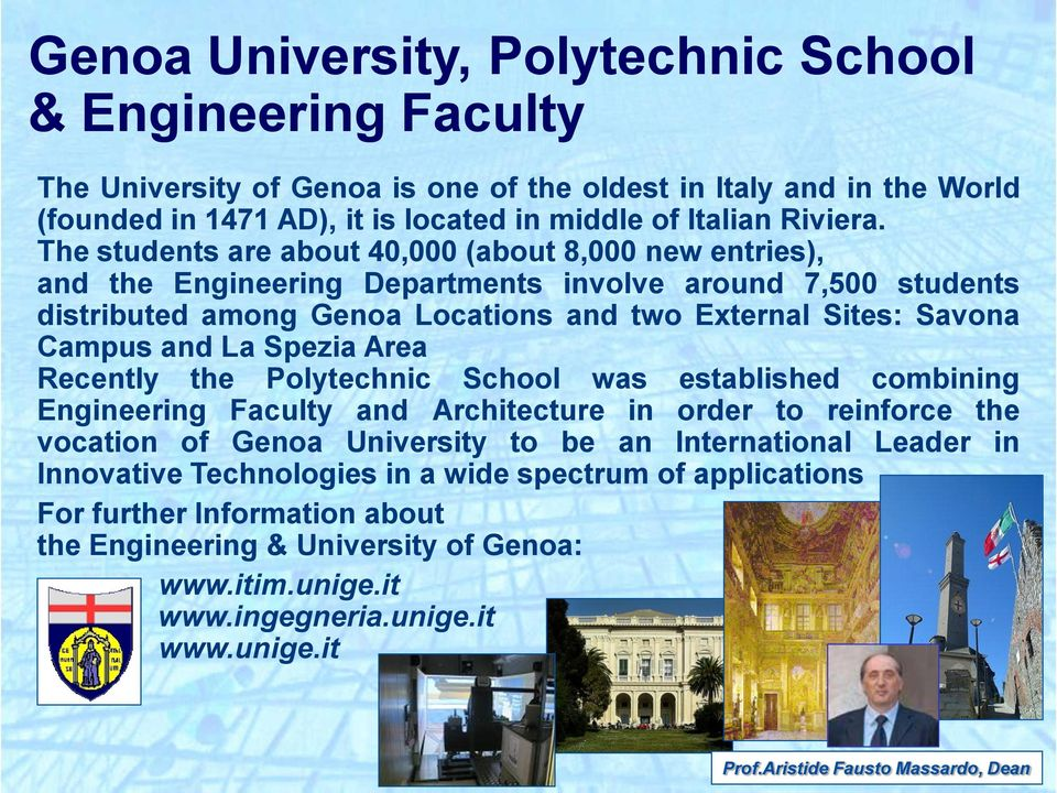 Spezia Area Recently the Polytechnic School was established combining Engineering Faculty and Architecture in order to reinforce the vocation of Genoa University to be an International Leader in