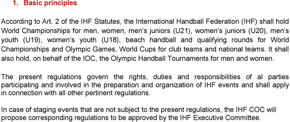beach handball and qualifying rounds for World Championships and Olympic Games, World Cups for club teams and national teams.