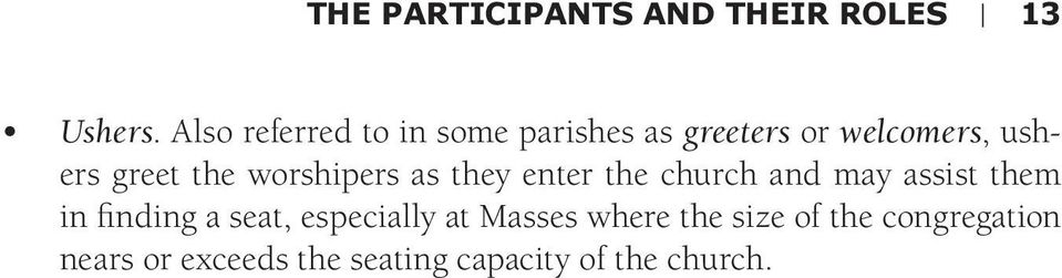 the worshipers as they enter the church and may assist them in finding a