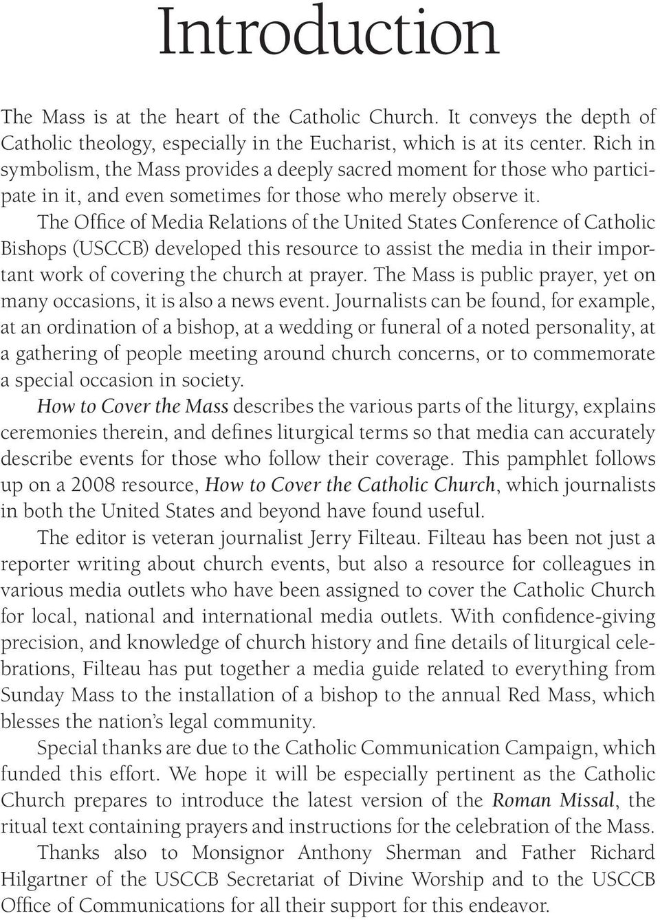 The Office of Media Relations of the United States Conference of Catholic Bishops (USCCB) developed this resource to assist the media in their important work of covering the church at prayer.