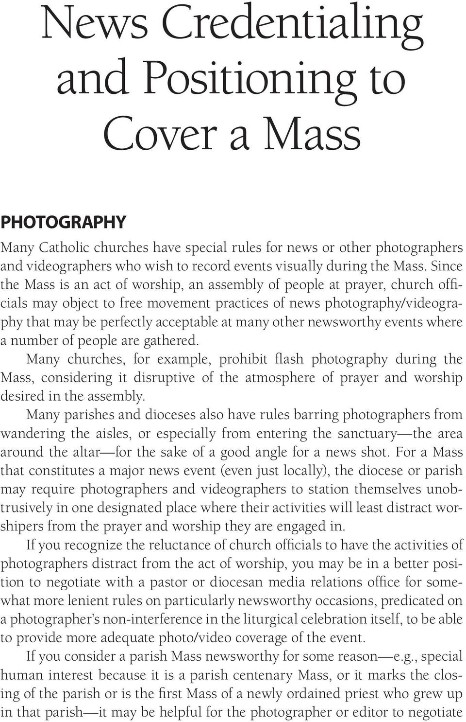 Since the Mass is an act of worship, an assembly of people at prayer, church officials may object to free movement practices of news photography/videography that may be perfectly acceptable at many