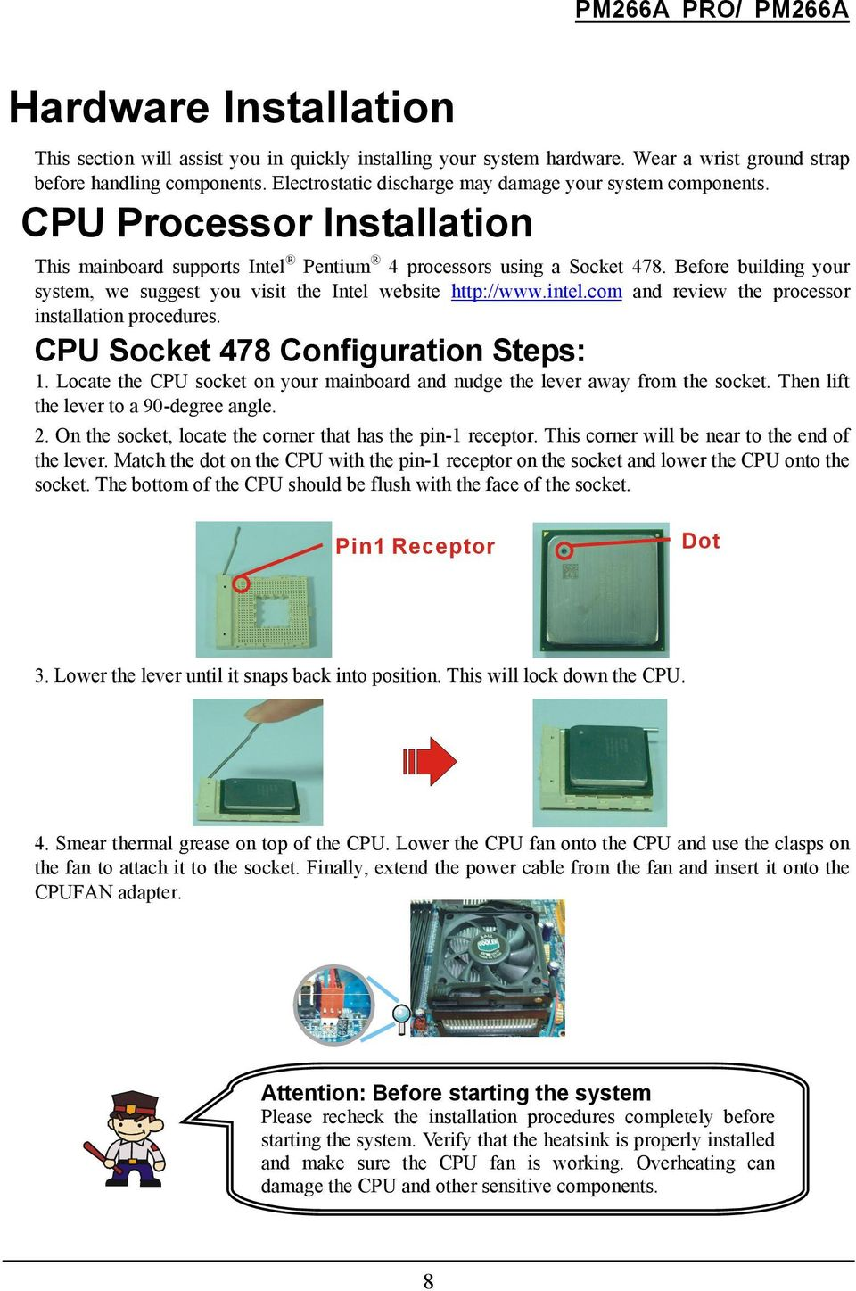 Before building your system, we suggest you visit the Intel website http://www.intel.com and review the processor installation procedures. CPU Socket 478 Configuration Steps:.