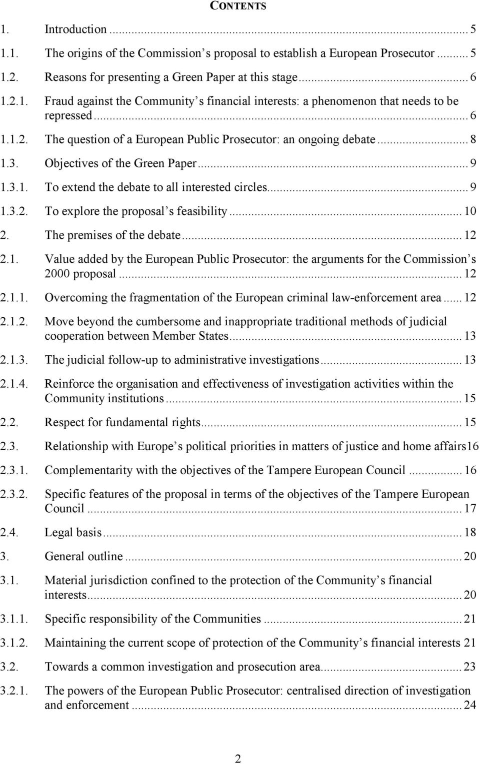 .. 10 2. The premises of the debate... 12 2.1. Value added by the European Public Prosecutor: the arguments for the Commission s 2000 proposal... 12 2.1.1. Overcoming the fragmentation of the European criminal law-enforcement area.