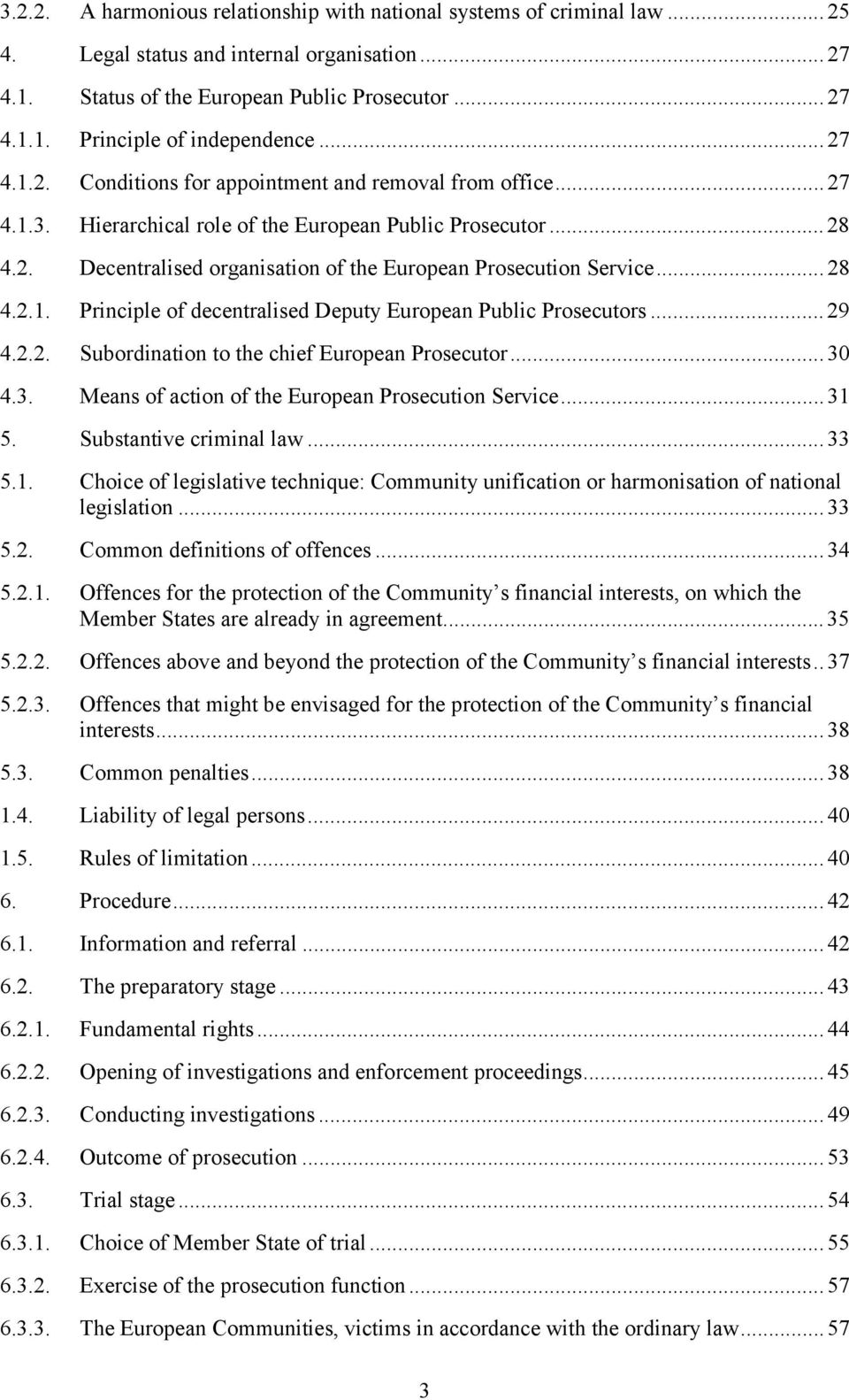 .. 28 4.2.1. Principle of decentralised Deputy European Public Prosecutors... 29 4.2.2. Subordination to the chief European Prosecutor... 30 4.3. Means of action of the European Prosecution Service.