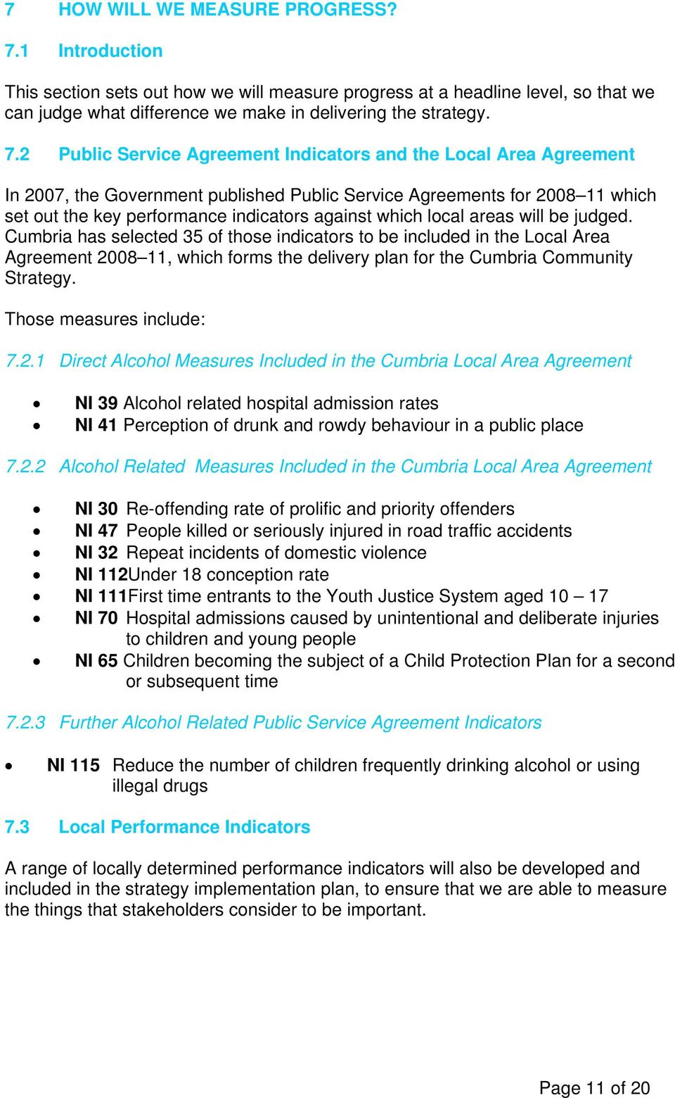 2 Public Service Agreement Indicators and the Local Area Agreement In 2007, the Government published Public Service Agreements for 2008 11 which set out the key performance indicators against which