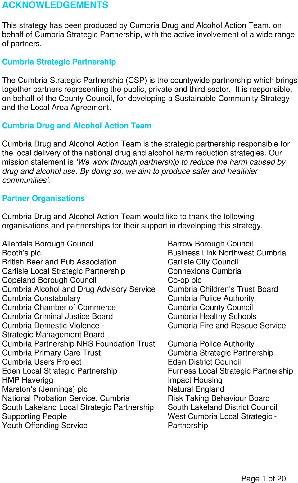 It is responsible, on behalf of the County Council, for developing a Sustainable Community Strategy and the Local Area Agreement.