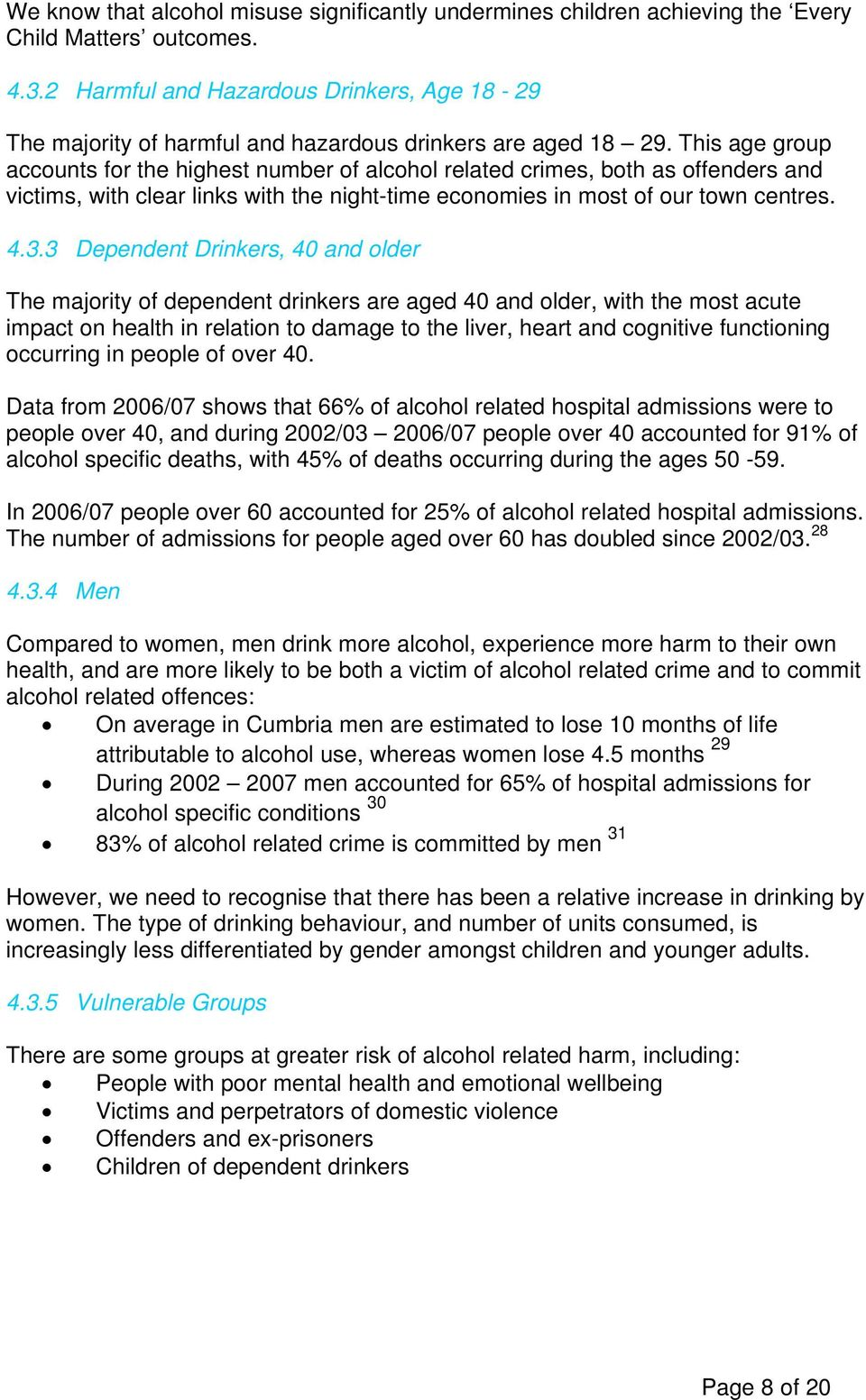 This age group accounts for the highest number of alcohol related crimes, both as offenders and victims, with clear links with the night-time economies in most of our town centres. 4.3.