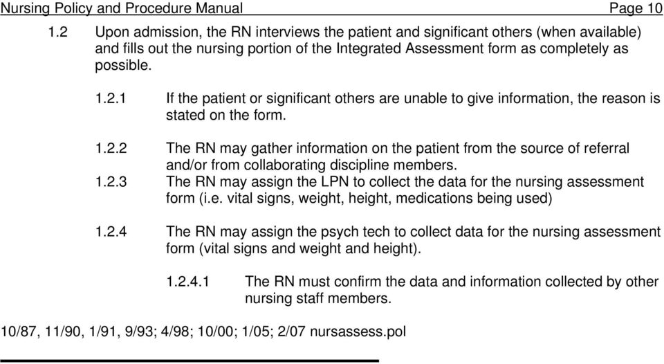 1.2.2 The RN may gather information on the patient from the source of referral and/or from collaborating discipline members. 1.2.3 The RN may assign the LPN to collect the data for the nursing assessment form (i.