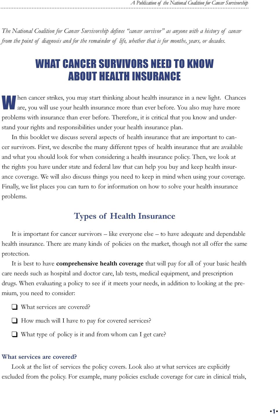 WHAT CANCER SURVIVORS NEED TO KNOW ABOUT HEALTH INSURANCE When cancer strikes, you may start thinking about health insurance in a new light.