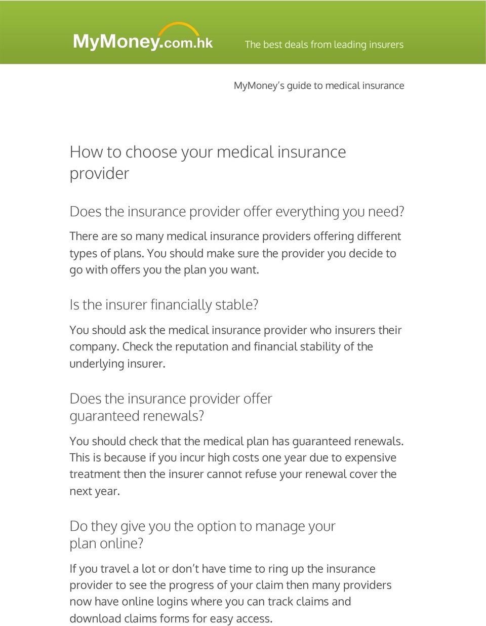 Check the reputation and financial stability of the underlying insurer. Does the insurance provider offer guaranteed renewals? You should check that the medical plan has guaranteed renewals.