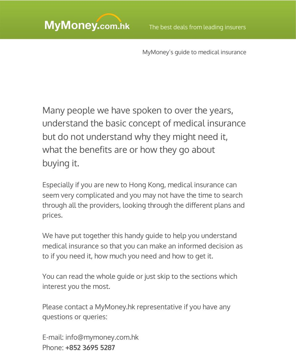 We have put together this handy guide to help you understand medical insurance so that you can make an informed decision as to if you need it, how much you need and how to get it.