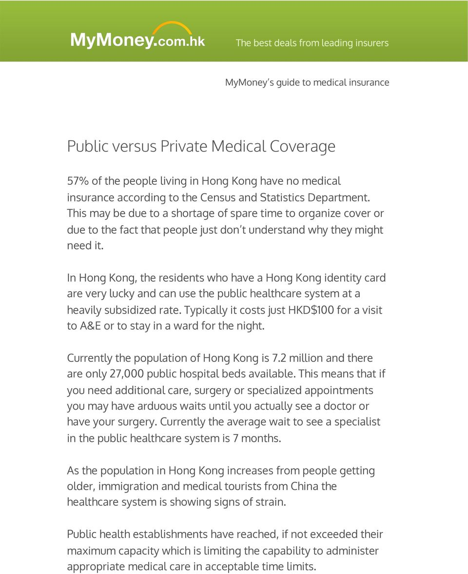 In Hong Kong, the residents who have a Hong Kong identity card are very lucky and can use the public healthcare system at a heavily subsidized rate.