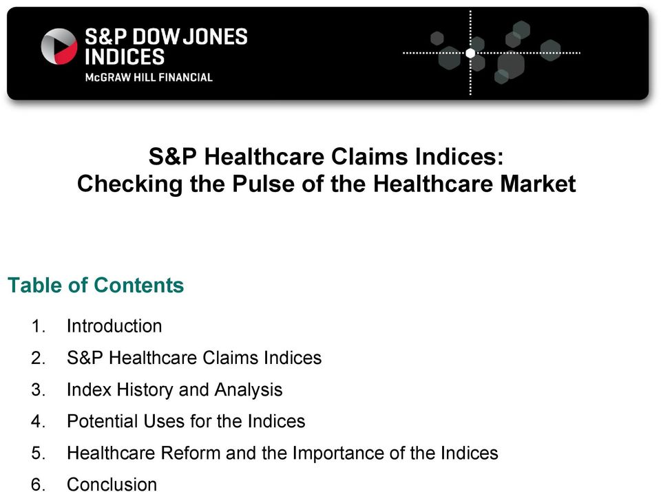 S&P Healthcare Claims Indices 3. Index History and Analysis 4.
