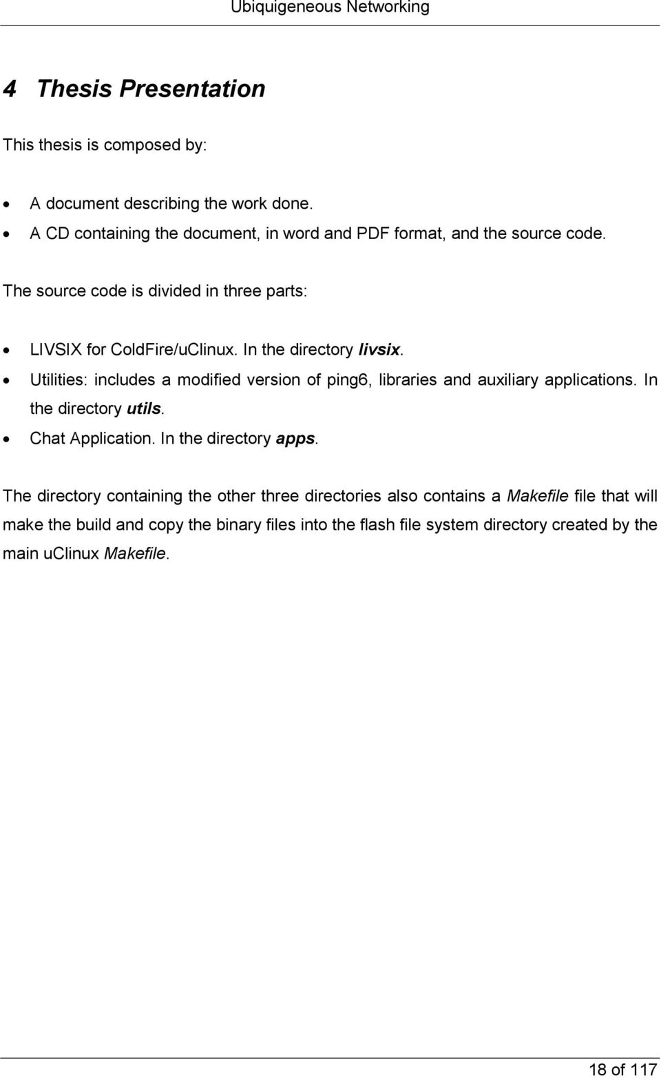 In the directory livsix. Utilities: includes a modified version of ping6, libraries and auxiliary applications. In the directory utils. Chat Application.