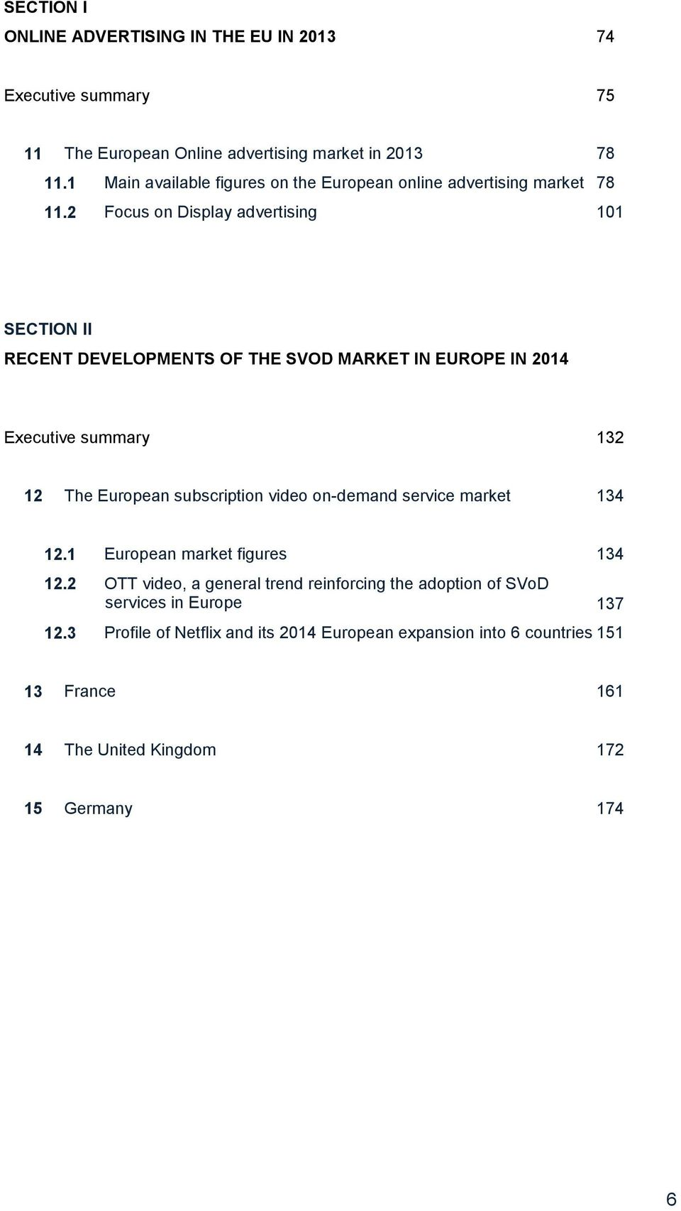 2 Focus on Display advertising 101 SECTION II RECENT DEVELOPMENTS OF THE SVOD MARKET IN EUROPE IN 2014 Executive summary 132 12 The European subscription video
