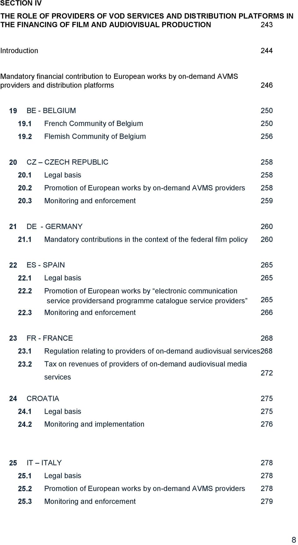 1 Legal basis 258 20.2 Promotion of European works by on-demand AVMS providers 258 20.3 Monitoring and enforcement 259 21 DE - GERMANY 260 21.