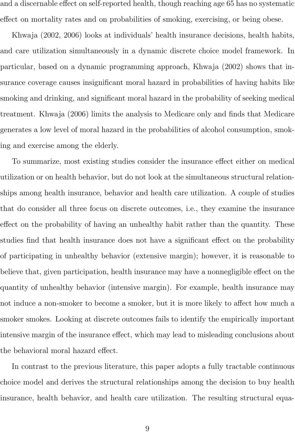In particular, based on a dynamic programming approach, Khwaja (2002) shows that insurance coverage causes insignificant moral hazard in probabilities of having habits like smoking and drinking, and