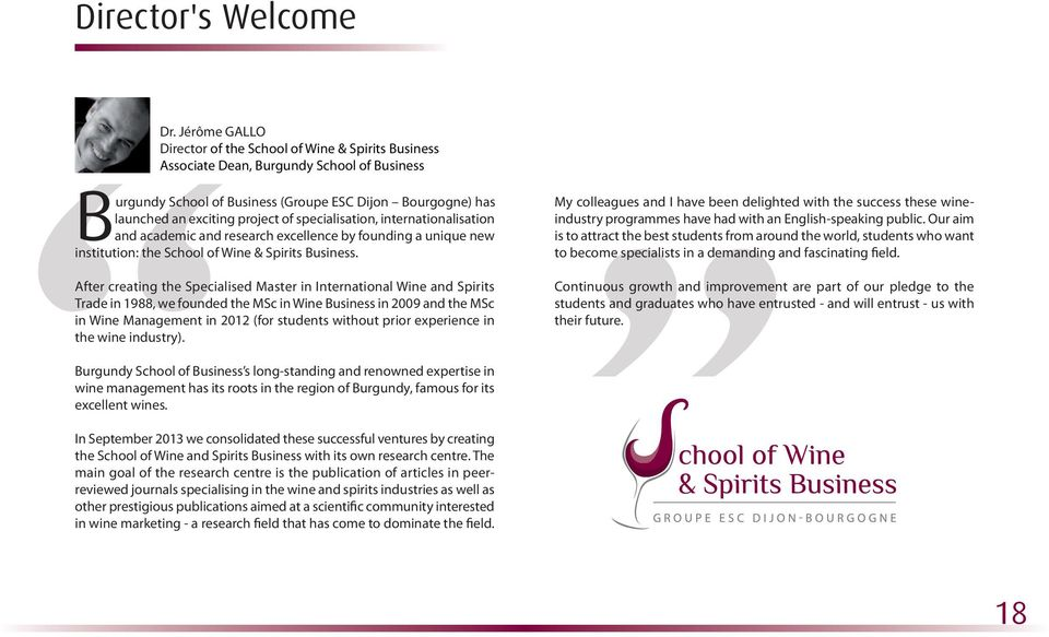 specialisation, internationalisation and academic and research excellence by founding a unique new institution: the School of Wine & Spirits Business.