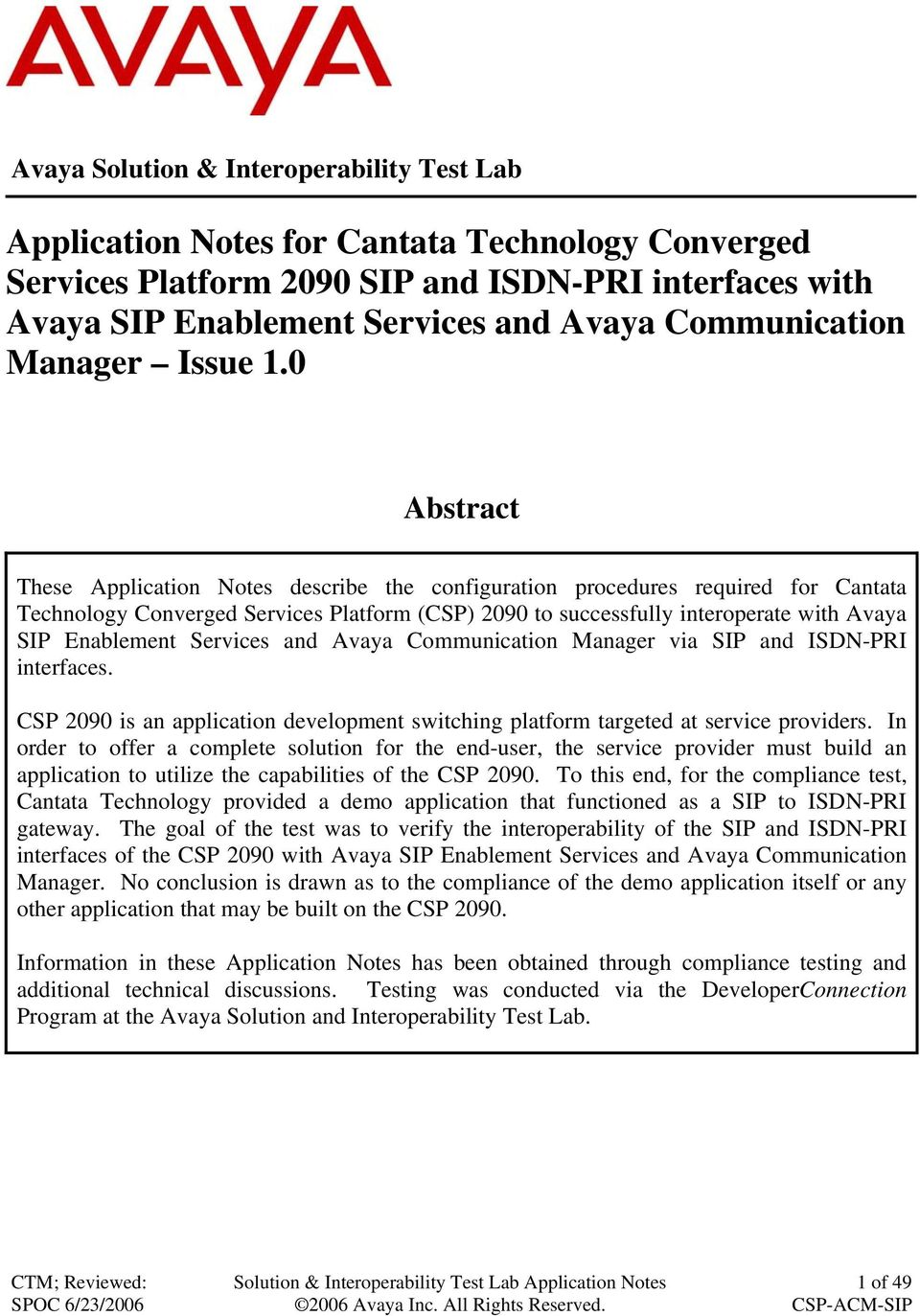 0 Abstract These Application Notes describe the configuration procedures required for Cantata Technology Converged Services Platform (CSP) 2090 to successfully interoperate with Avaya SIP Enablement