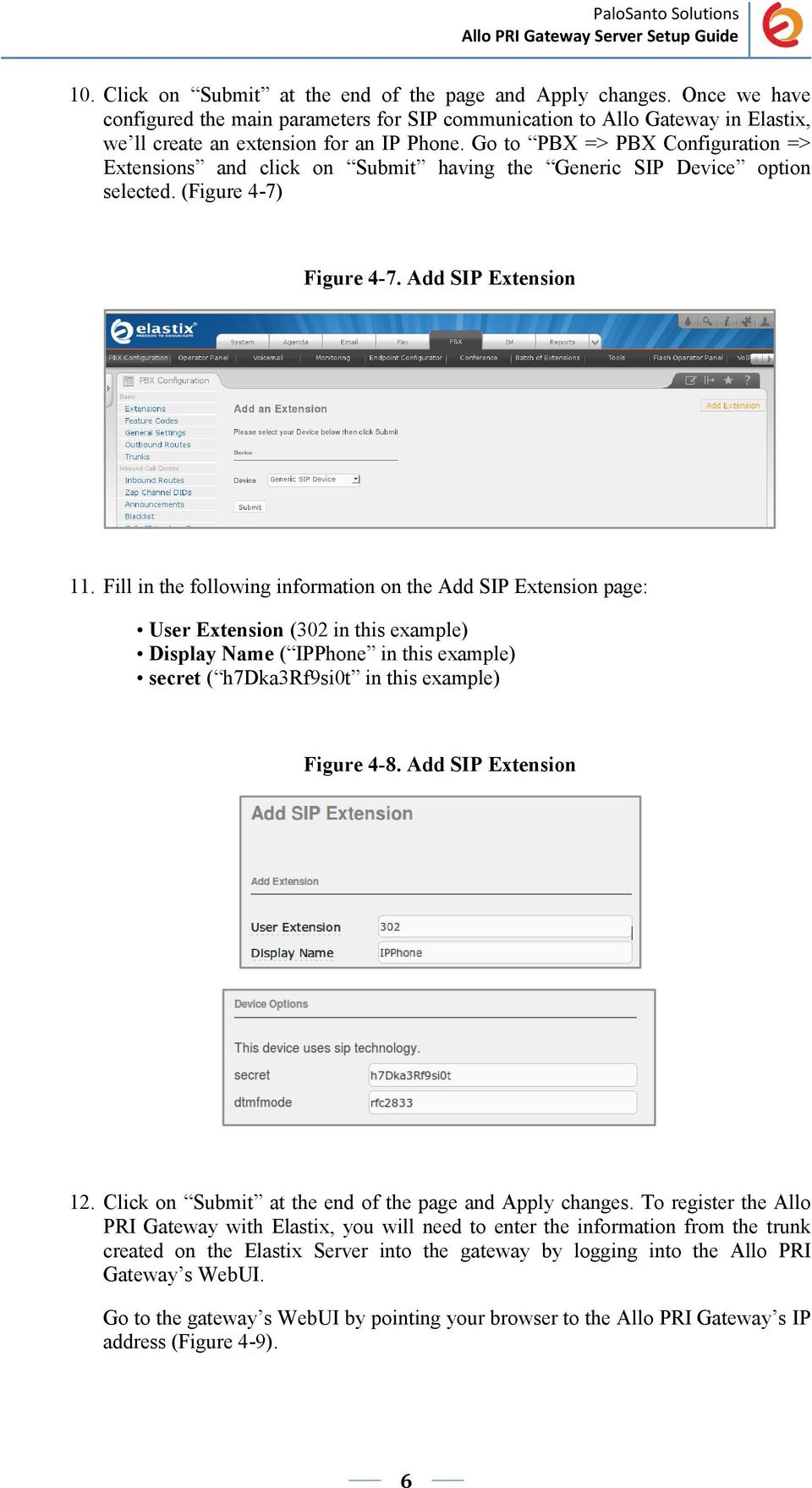 Fill in the following information on the Add SIP Extension page: User Extension (302 in this example) Display Name ( IPPhone in this example) secret ( h7dka3rf9si0t in this example) Figure 4-8.