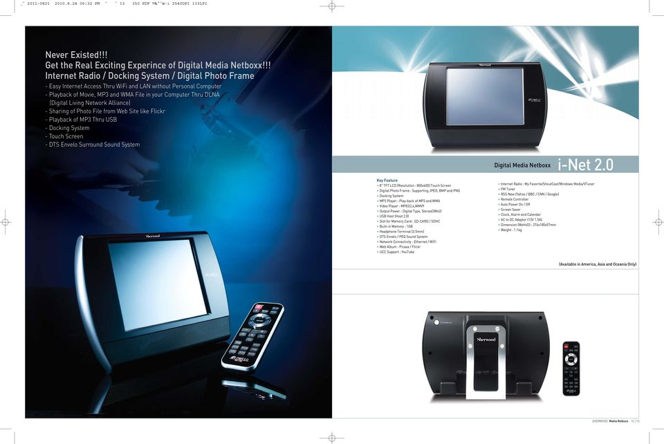 Living Network Alliance) - Sharing of Photo File from Web Site like Flickr - Playback of MP3 Thru USB - Docking System - Touch Screen - DTS Envelo Surround Sound System Digital Media Netboxx i-net 2.