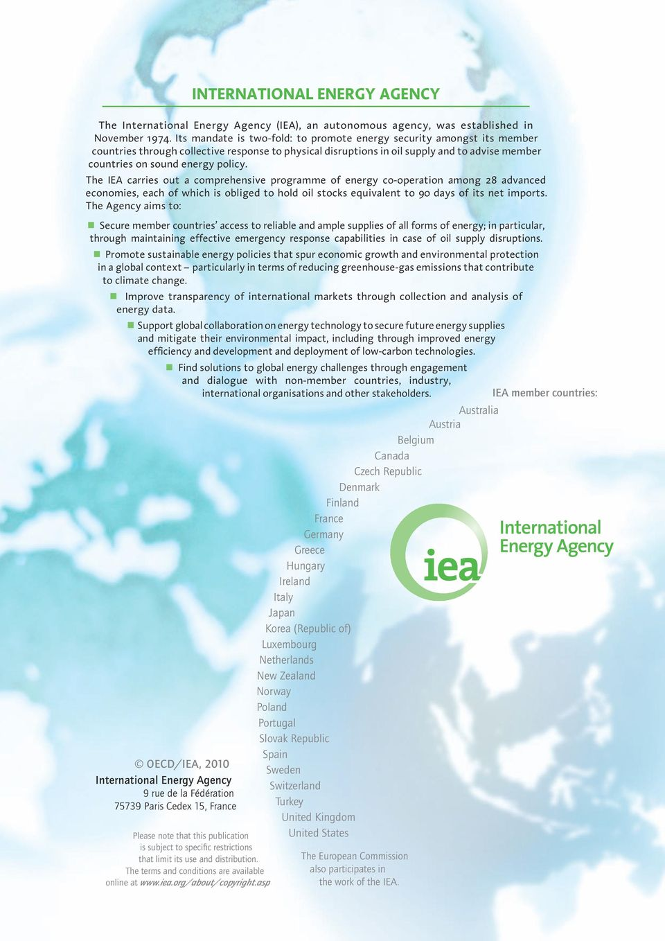 policy. The IEA carries out a comprehensive programme of energy co-operation among 28 advanced economies, each of which is obliged to hold oil stocks equivalent to 90 days of its net imports.