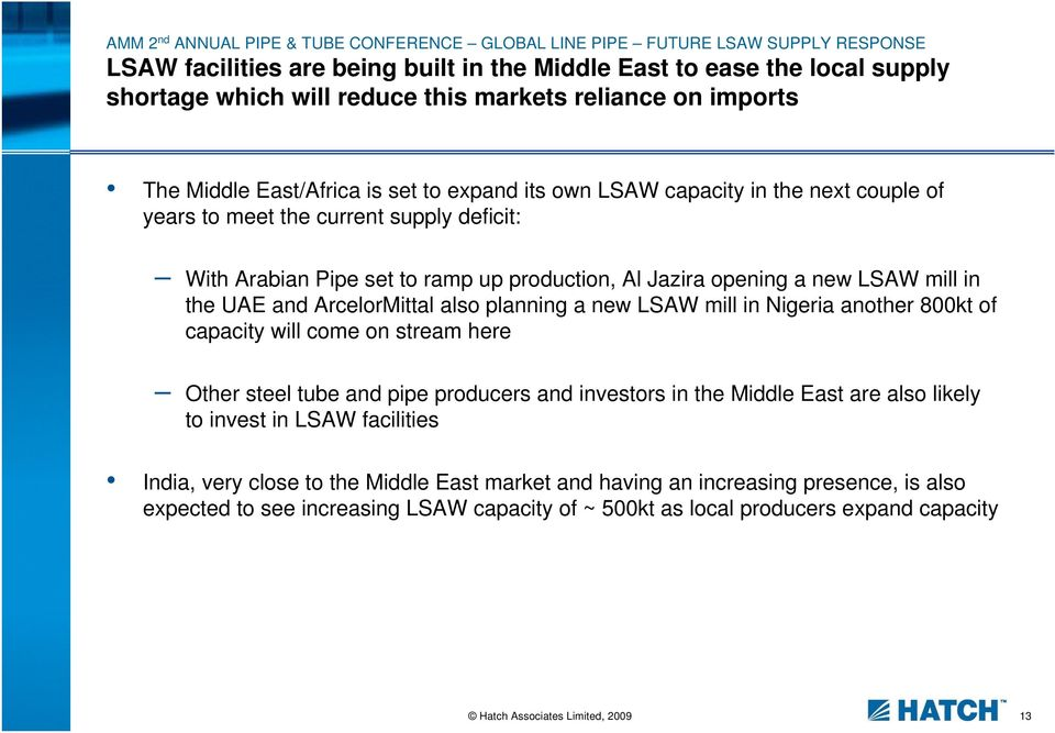 Jazira opening a new LSAW mill in the UAE and ArcelorMittal also planning a new LSAW mill in Nigeria another 800kt of capacity will come on stream here Other steel tube and pipe producers and