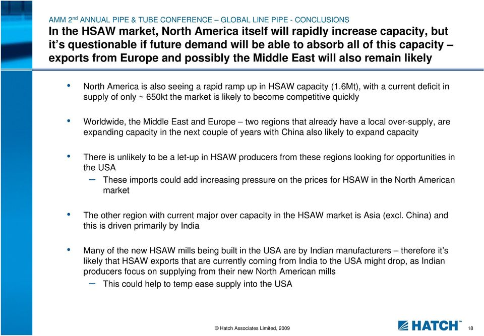 6Mt), with a current deficit in supply of only ~ 650kt the market is likely to become competitive quickly Worldwide, the Middle East and Europe two regions that already have a local over-supply, are