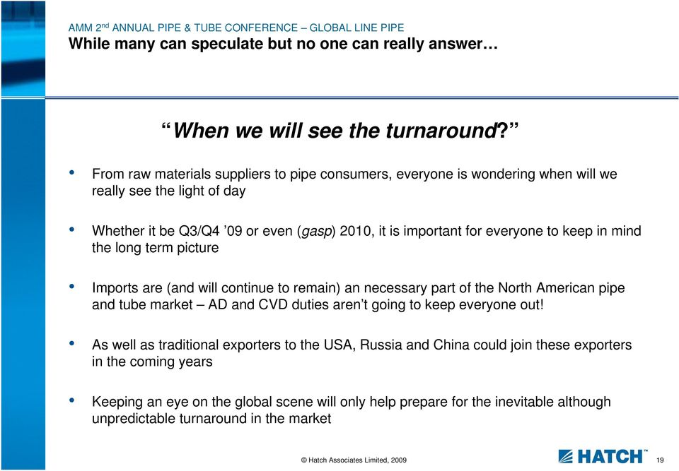 keep in mind the long term picture Imports are (and will continue to remain) an necessary part of the North American pipe and tube market AD and CVD duties aren t going to keep everyone out!
